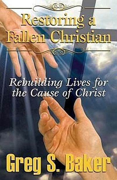 Restoring a Fallen Christian: Rebuilding Lives for the Cause of Christ