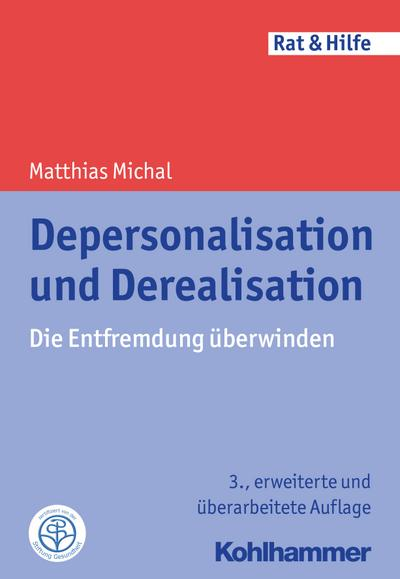 Depersonalisation und Derealisation: Die Entfremdung überwinden (Rat & Hilfe)