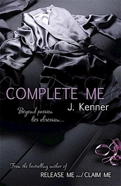 Complete Me: Beyond passion lies obsession... (Stark)