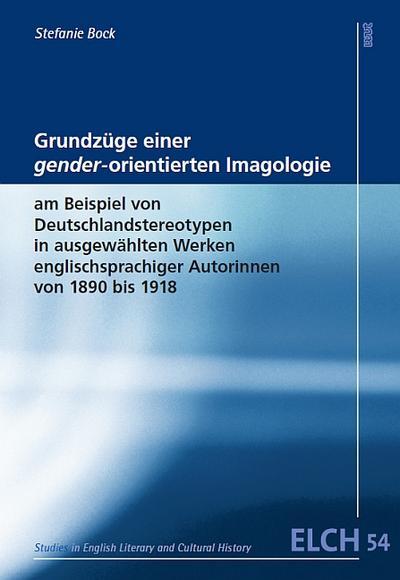 Grundzüge einer gender-orientierten Imagologie am Beispiel von Stereotypen in ausgewählten Werken englischsprachiger Autorinnen von 1890 bis 1918 ... Literatur- und Kulturwissenschaft (ELK))