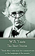 The Short Stories Of W.B. Yeats