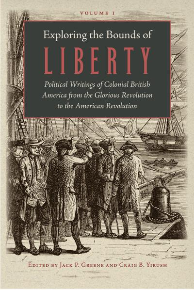 Exploring the Bounds of Liberty: Political Writings of Colonial British America from the Glorious Revolution to the American Revolution