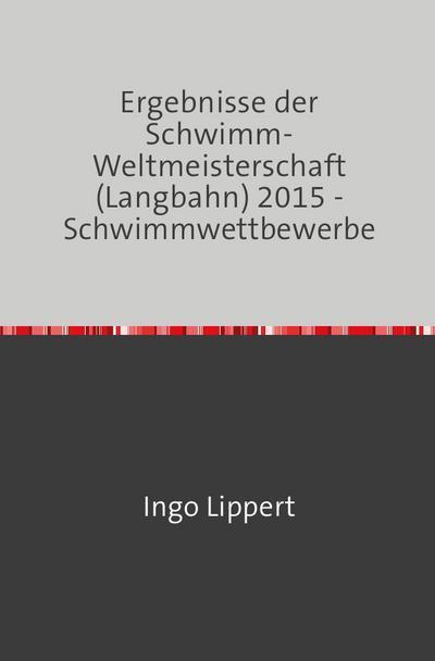 Ergebnisse der Schwimm-Weltmeisterschaft (Langbahn) 2015 - Schwimmwettbewerbe