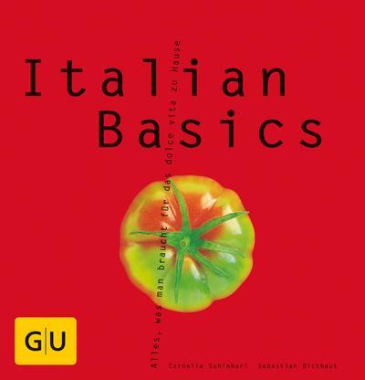 Italian Basics: Alles, was man braucht für das dolce vita zu Hause (GU Basic cooking)