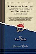 Lehrbuch der Reinen und Angewandten Mechanik für Maschinen-und Bautechniker, Vol. 1