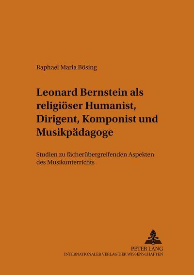 Leonard Bernstein als religiöser Humanist, Dirigent, Komponist und Musikpädagoge