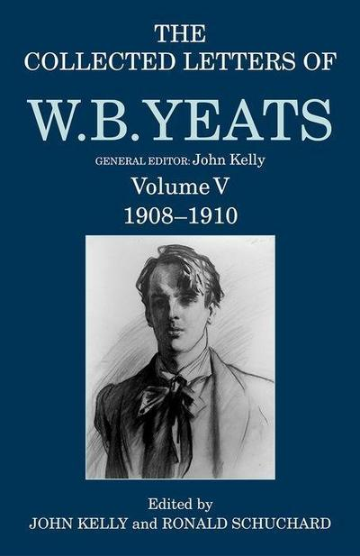 The Collected Letters of W. B. Yeats: Volume V: 1908-1910