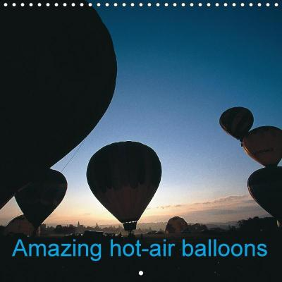 Amazing hot-air balloons (Wall Calendar 2018 300 × 300 mm Square)