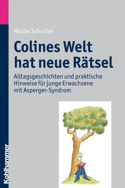 Colines Welt hat neue Rätsel  - Alltagsgeschichten und praktische Hinweise für junge Erwachsene mit Asperger-Syndrom