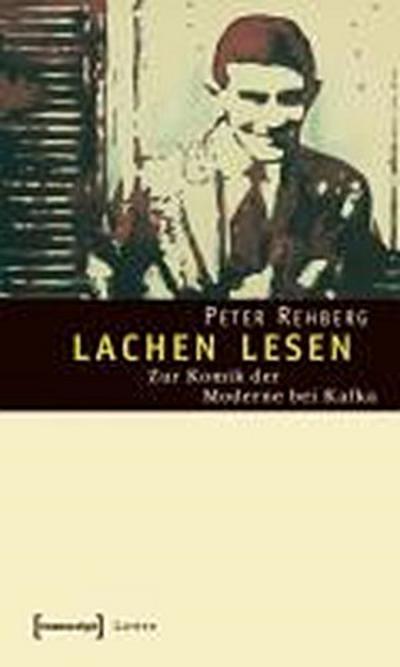lachen lesen: Zur Komik der Moderne bei Kafka (Lettre)