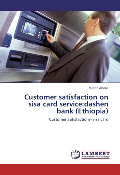 Customer satisfaction on sisa card service:dashen bank (Ethiopia)