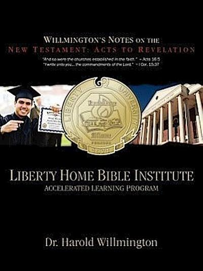 Liberty Home Bible Institute: Willmington's Notes on the New Testament: Acts to Revelation