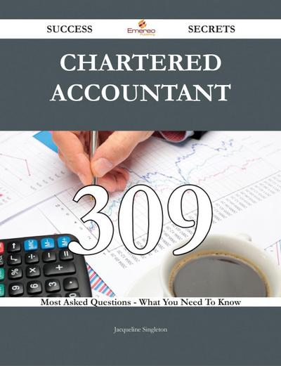 Chartered Accountant 309 Success Secrets - 309 Most Asked Questions On Chartered Accountant - What You Need To Know