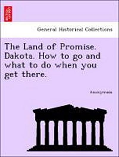 The Land of Promise. Dakota. How to go and what to do when you get there.