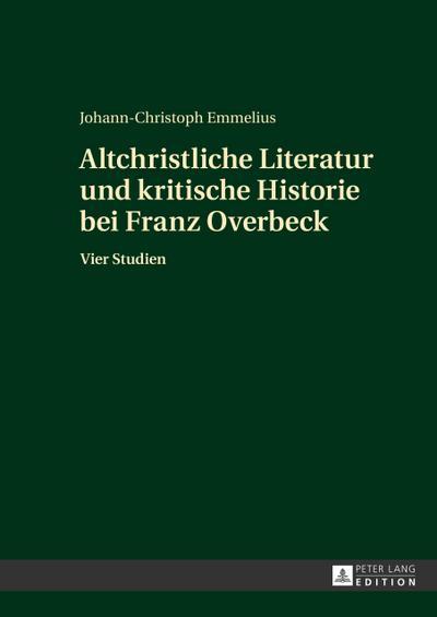 Altchristliche Literatur und kritische Historie bei Franz Overbeck: Vier Studien