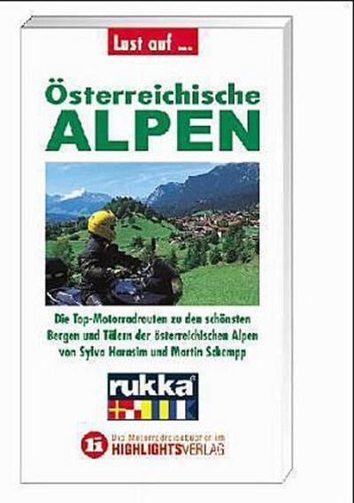Lust auf . . ., Österreichische Alpen: Die Top-Motorradrouten zu den schönsten Bergen und Tälern der österreichischen Alpen