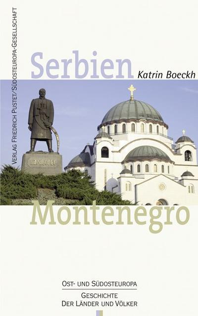 Serbien. Montenegro: Geschichte und Gegenwart (Ost- und Südosteuropa / Geschichte der Länder und Völker)