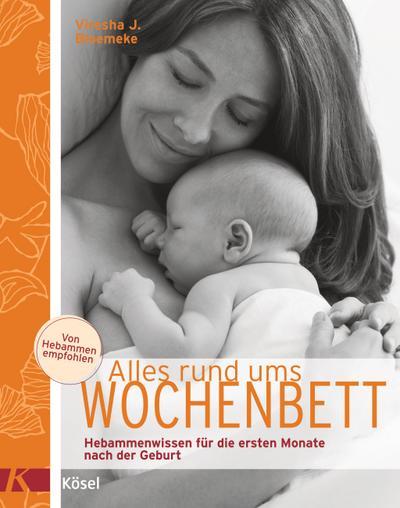 Alles rund ums Wochenbett; Hebammenwissen für die ersten Monate nach der Geburt   ; Deutsch; urchgehend farbig. Mit zahlreichen Fotos -