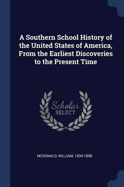 A Southern School History of the United States of America, from the Earliest Discoveries to the Present Time