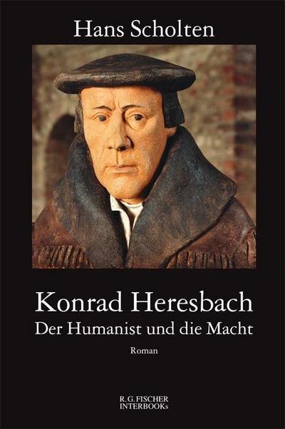 Konrad Heresbach - Der Humanist und die Macht: Roman (R.G. Fischer INTERBOOKs ECO)