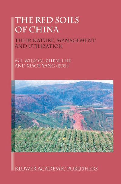 The Red Soils of China: Their Nature, Management and Utilization