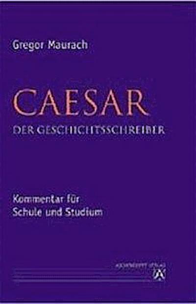 Caesar. Der Geschichtsschreiber