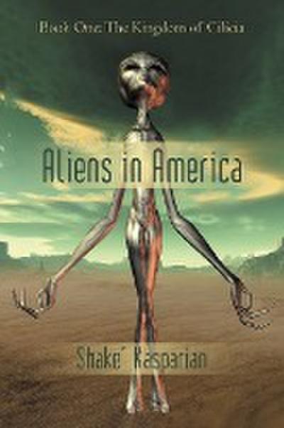 Aliens in America: Book One: The Kingdom of Cilicia