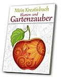 Mein Kreativbuch: Blumen- und Gartenzauber