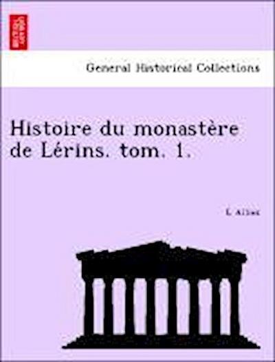 Histoire du monaste`re de Le´rins. tom. 1.