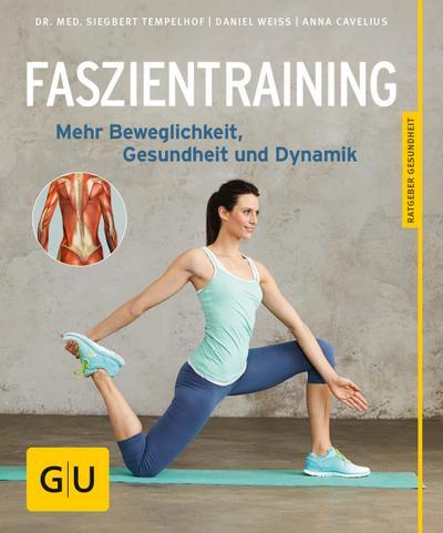 Faszientraining; Mehr Beweglichkeit, Gesundheit und Dynamik; GU Körper & Seele Ratgeber Gesundheit; Deutsch