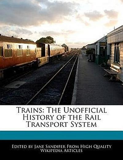 Trains: The Unofficial History of the Rail Transport System