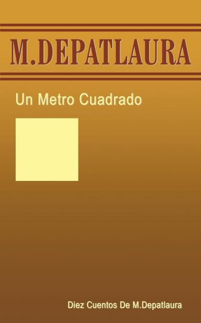 Un Metro Cuadrado: Diez Cuentos de M. Depatlaura