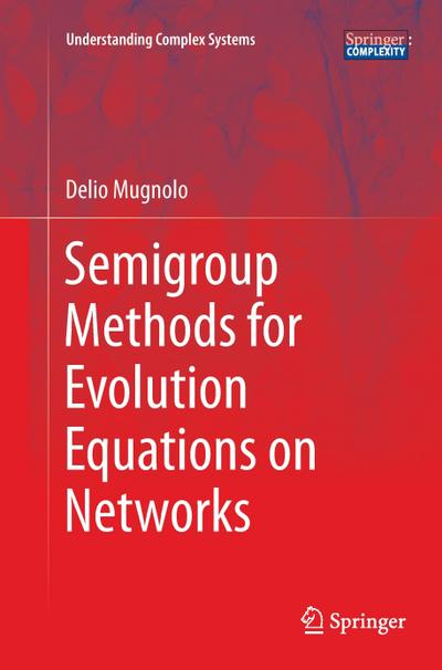 Semigroup Methods for Evolution Equations on Networks