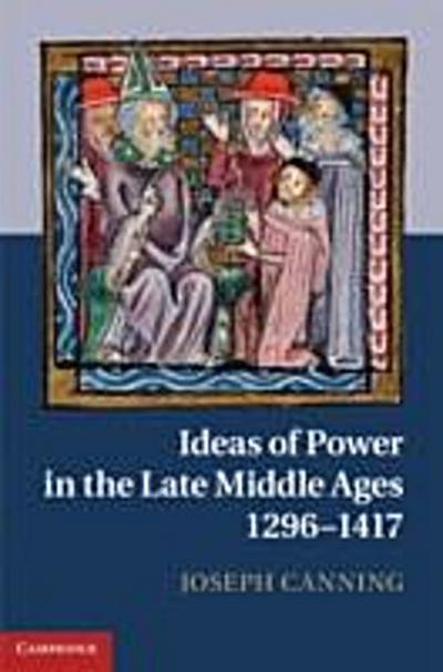 Ideas of Power in the Late Middle Ages, 1296-1417