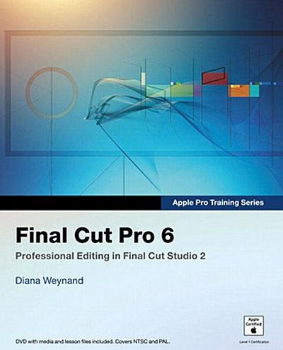 Final Cut Pro 6 - Peach Pit - , Englisch, Diana Weynand, Professional Editing in Final Cut Studio 2, Professional Editing in Final Cut Studio 2