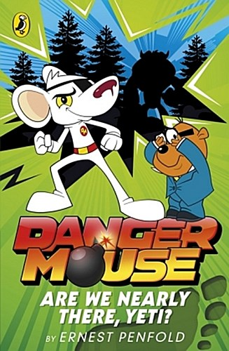 Danger Mouse: Are We Nearly There, Yeti? Ernest Penfold