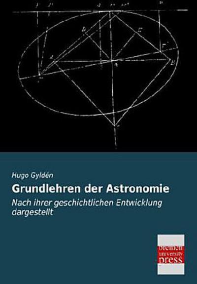 Grundlehren der Astronomie: Nach ihrer geschichtlichen Entwicklung dargestellt