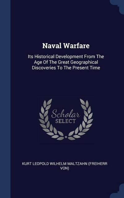 Naval Warfare: Its Historical Development from the Age of the Great Geographical Discoveries to the Present Time