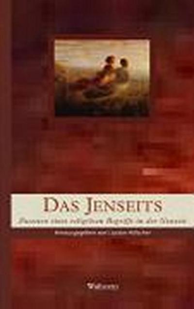 Das Jenseits. Facetten eines religiösen Begriffs in der Neuzeit (Geschichte der Religion in der Neuzeit)