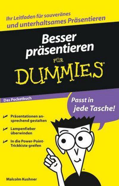 Besser präsentieren für Dummies Das Pocketbuch - Wiley-VCH Verlag Gmbh & Co. Kgaa - Taschenbuch, Deutsch, Malcolm Kushner, ,