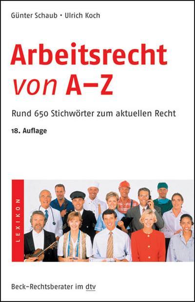 Arbeitsrecht von A - Z: Rund 650 Stichwörter zum aktuellen Recht