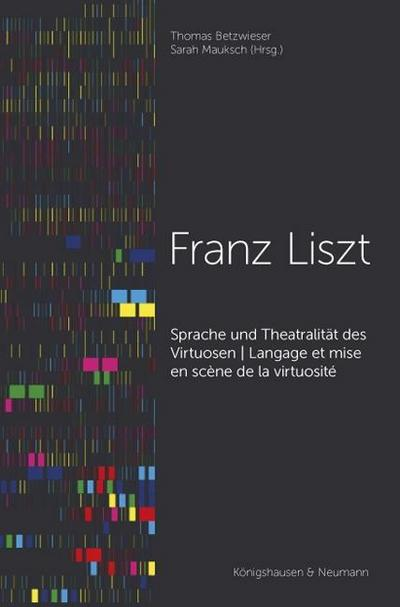 Sprache und Theatralität des Virtuosen - Franz Liszt - Langage et mise en scène de la virtuosité