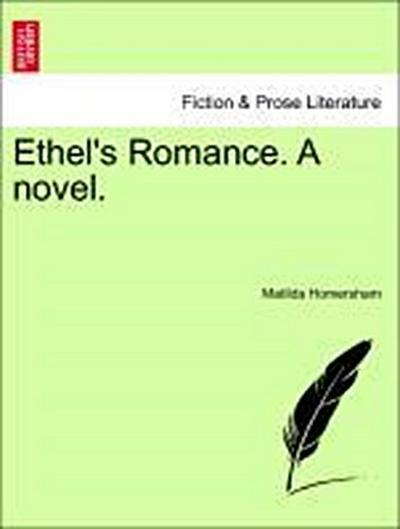 Ethel's Romance. A novel. Vol. II.