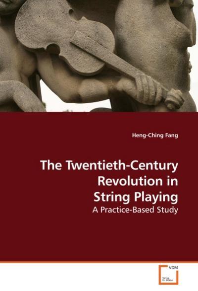 The Twentieth-Century Revolution in String Playing