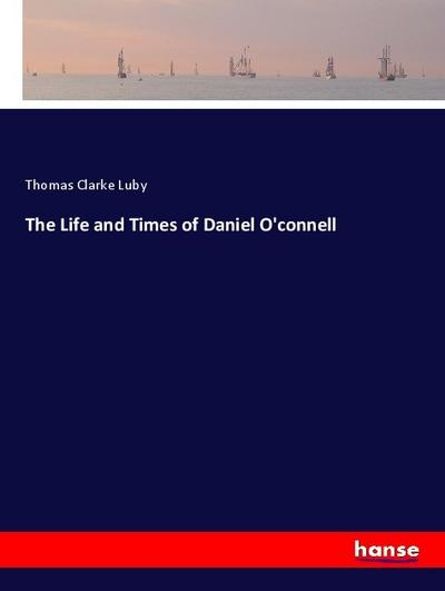 The Life and Times of Daniel O'connell
