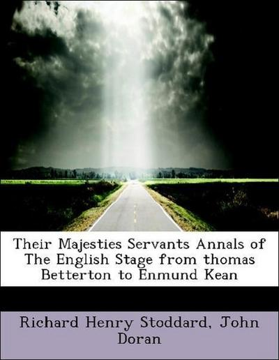 Their Majesties Servants Annals of The English Stage from thomas Betterton to Enmund Kean