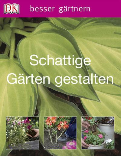 Schattige Gärten gestalten   ; Besser gärtnern; Deutsch; , über 500 farb. Abb. -