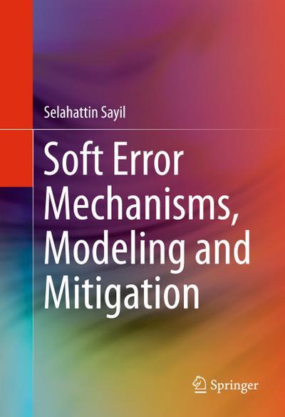 Soft Error Mechanisms, Modeling and Mitigation