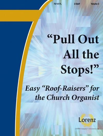 Pull Out All the Stops! Vol. 3: Easy Roof Raisers for the Church Organist