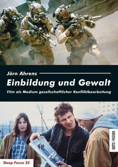 Einbildung und Gewalt: Film als Medium gesellschaftlicher Konfliktbearbeitung (Deep Focus)